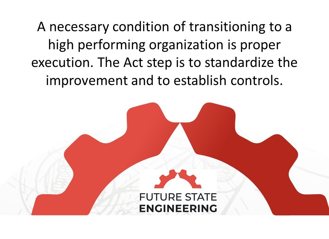 , Change Management Using PDCA–The Act Step Part 2 | Operational Excellence Quick Hits, Future State Engineering